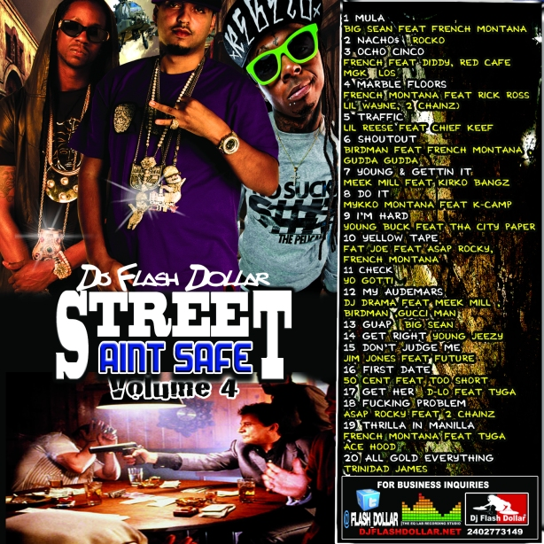 Dj Flash Dollar Presents Street Aint Safe Vol 4 ( French Montana ,2Chainz,Lil Wayne Big Sean , Birdman , Rocko Etc ) Street Aint Safe Vol 4